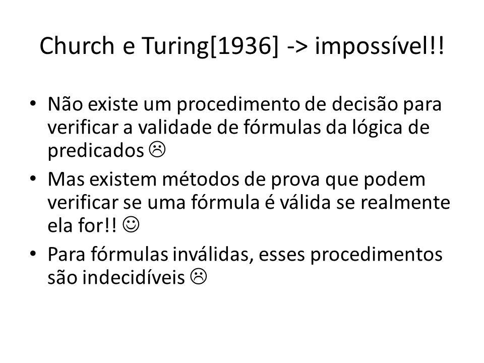 Church e Turing[1936] -> impossível!!